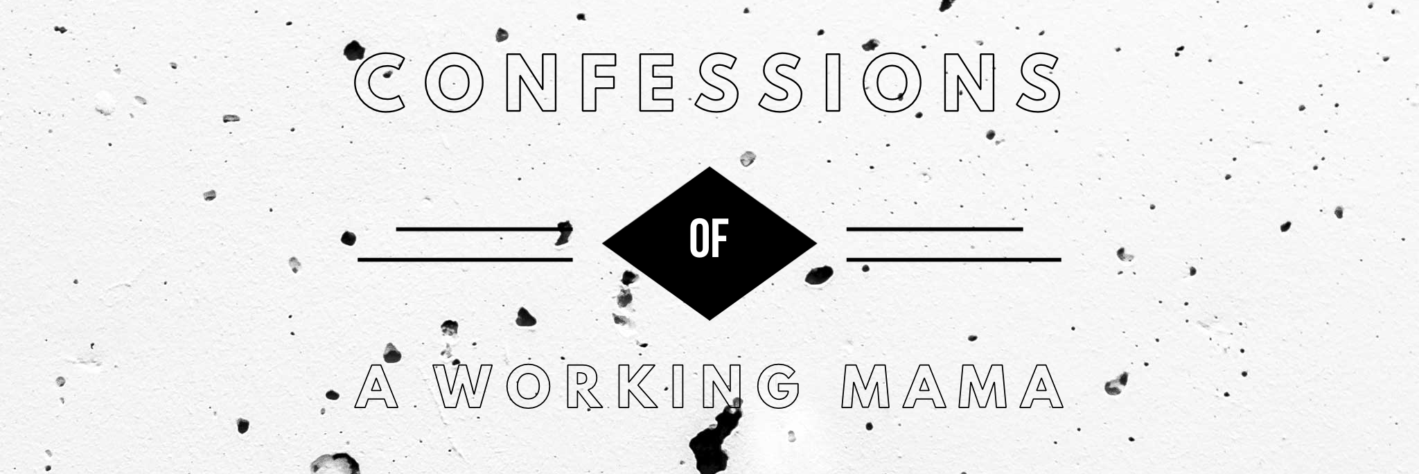 Confessions of a Working Mama